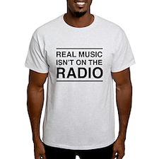 Real Music Isn't on the Radio T-Shirt