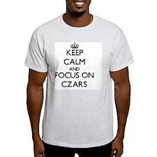 Keep Calm and focus on Czars T-Shirt