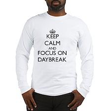 Keep Calm and focus on Daybreak Long Sleeve T-Shir