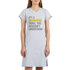 Its A Badminton Thing Women's Nightshirt