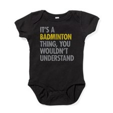 Its A Badminton Thing Baby Bodysuit