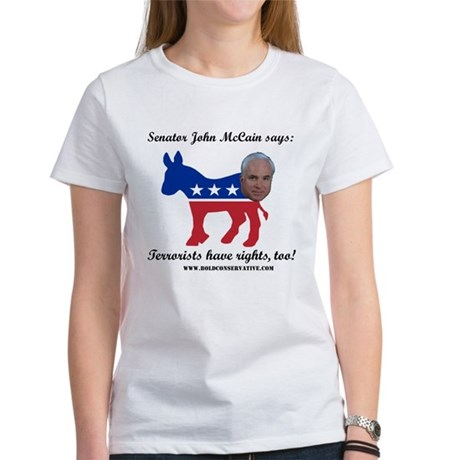McCain: Terrorists Rights Women's T-Shirt