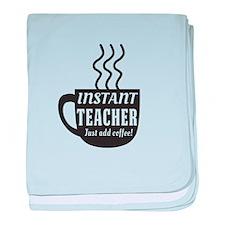 Instant teacher add coffee baby blanket