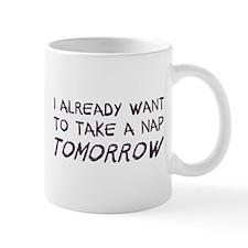 I Already Want To Take A Nap Tomorrow Mugs