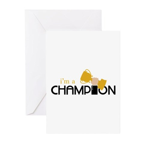 I m a Champion Greeting Cards
