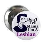 Don't Tell Mama Lesbian Button (100 pack)