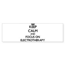 Keep Calm and focus on ELECTROTHERAPY Bumper Stick