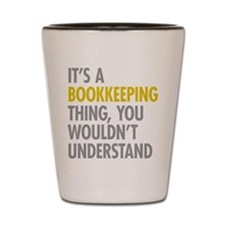 Its A Bookkeeping Thing Shot Glass