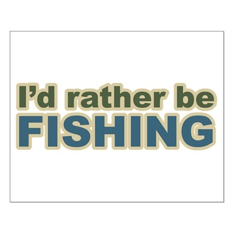 I'd Rather be Fishing Fish Small Poster