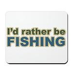 I'd Rather be Fishing Fish Mousepad
