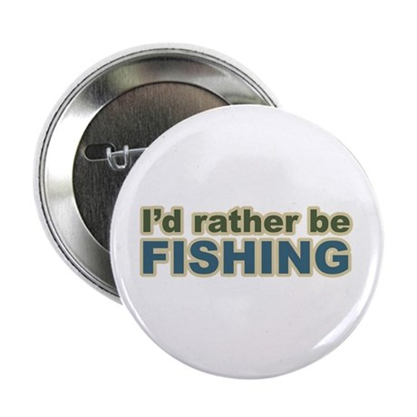 I'd Rather be Fishing Fish Button