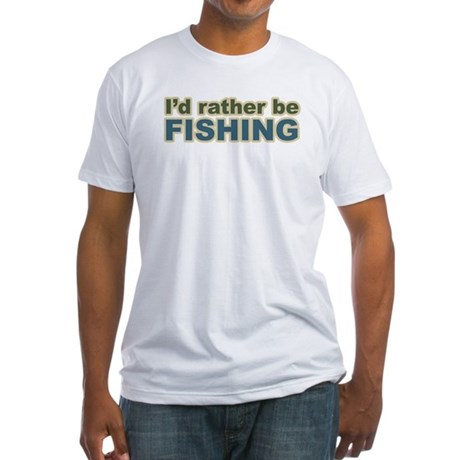 I'd Rather be Fishing Fish Fitted T-Shirt