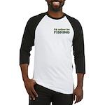 I'd Rather be Fishing Fish Baseball Jersey