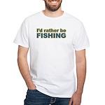 I'd Rather be Fishing Fish White T-Shirt