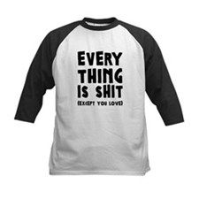Everything is Shit (Except You Love) Baseball Jers