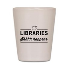 Libraries shhhh happens Shot Glass