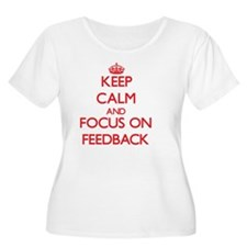 Keep Calm and focus on Feedback Plus Size T-Shirt