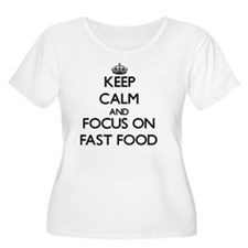 Keep Calm and focus on Fast Food Plus Size T-Shirt
