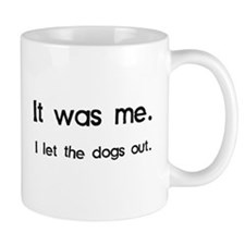 It Was Me, I Let the Dogs Out Mugs