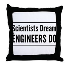 Scientists dream engineers do Throw Pillow