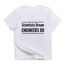 Scientists dream engineers do Infant T-Shirt