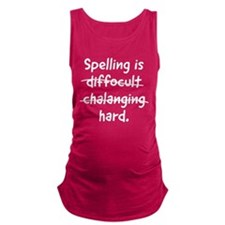 Spelling is hard Maternity Tank Top