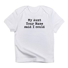 My Aunt Said I Could Infant T-Shirt