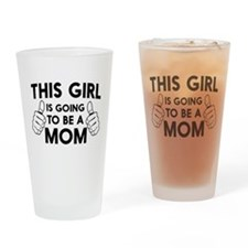 This girl is going to be a mom Drinking Glass