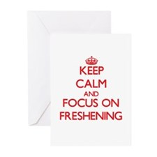 Keep Calm and focus on Freshening Greeting Cards
