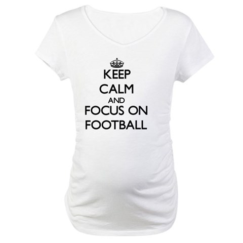 Keep Calm and focus on Football Maternity T-Shirt