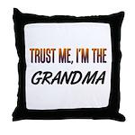 Trust ME, I'm the GRANDMA Throw Pillow