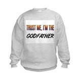 Trust ME, I'm the GODFATHER Sweatshirt