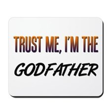 Trust ME, I'm the GODFATHER Mousepad