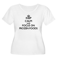 Keep Calm and focus on Frozen Foods Plus Size T-Sh