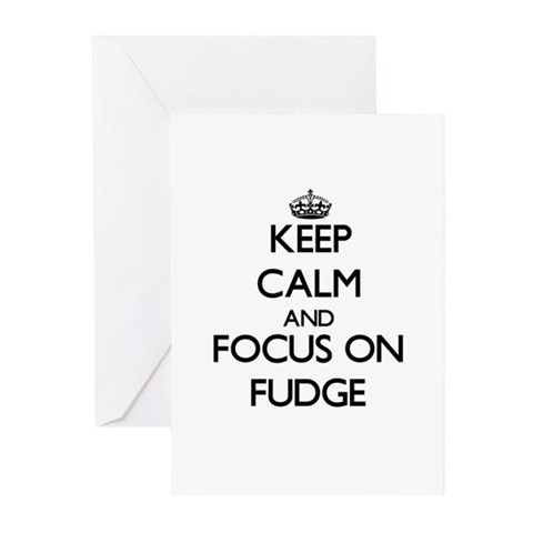 Keep Calm and focus on Fudge Greeting Cards