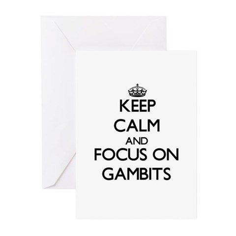 Keep Calm and focus on Gambits Greeting Cards