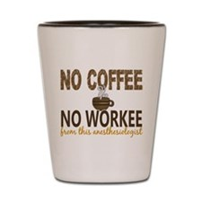 Anesthesiologist No Coffee No Workee Shot Glass