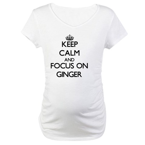 Keep Calm and focus on Ginger Maternity T-Shirt