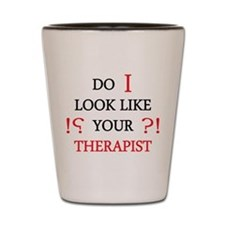 Do i Look Like Your Therapist Shot Glass