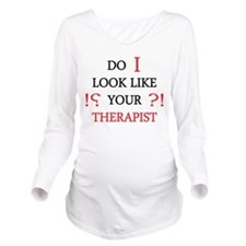 Do i Look Like Your Therapist Long Sleeve Maternit
