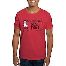 I'm Making MS my Bitch T-Shirt