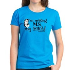 I'm Making MS my Bitch Tee