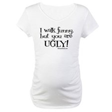 I walk funny, but you're ugly Shirt