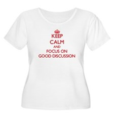 Keep Calm and focus on Good Discussion Plus Size T