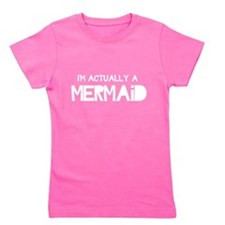 I'm Actually A Mermaid Girl's Tee