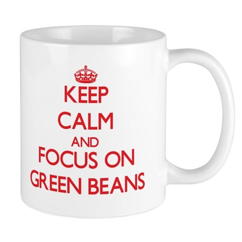 Keep Calm and focus on Green Beans Mugs