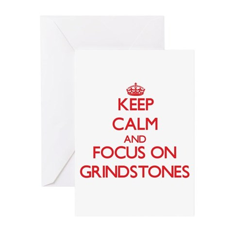 Keep Calm and focus on Grindstones Greeting Cards