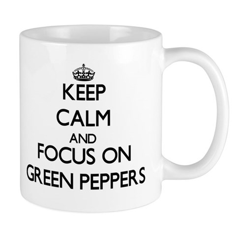 Keep Calm and focus on Green Peppers Mugs