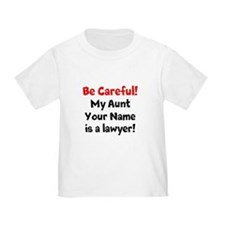 Be Careful My Aunt Is A Lawyer (Custom) T-Shirt