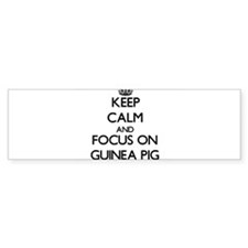 Keep Calm and focus on Guinea Pig Bumper Bumper Sticker